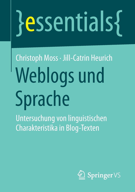 Christoph Moss, Jill-Catrin Heurich Weblogs und Sprache. Untersuchung von linguistischen Charakteristika in Blog-Texten blog