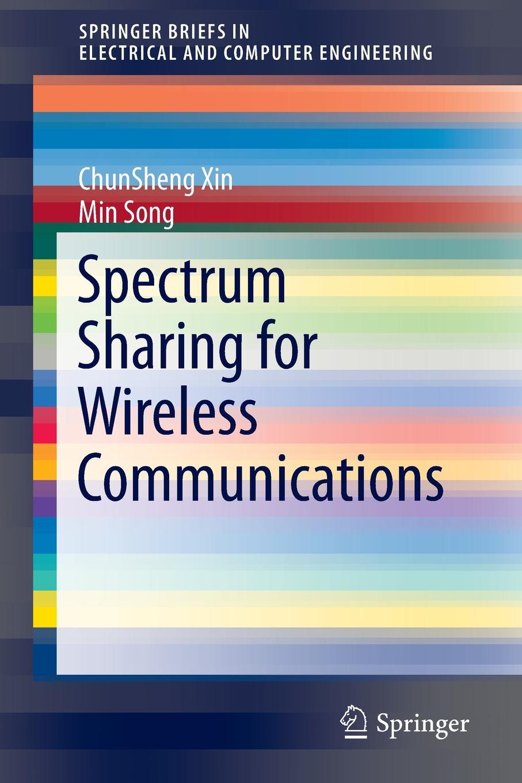 ChunSheng Xin, Min Song Spectrum Sharing for Wireless Communications