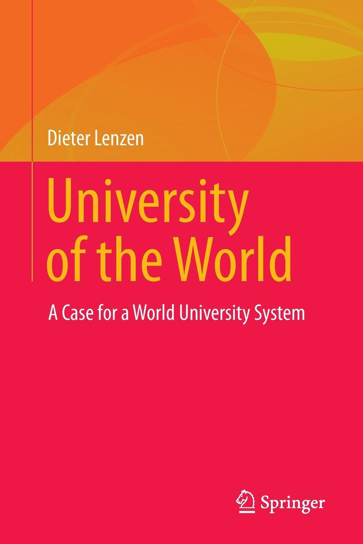 Dieter Lenzen University of the World. A Case for a World System