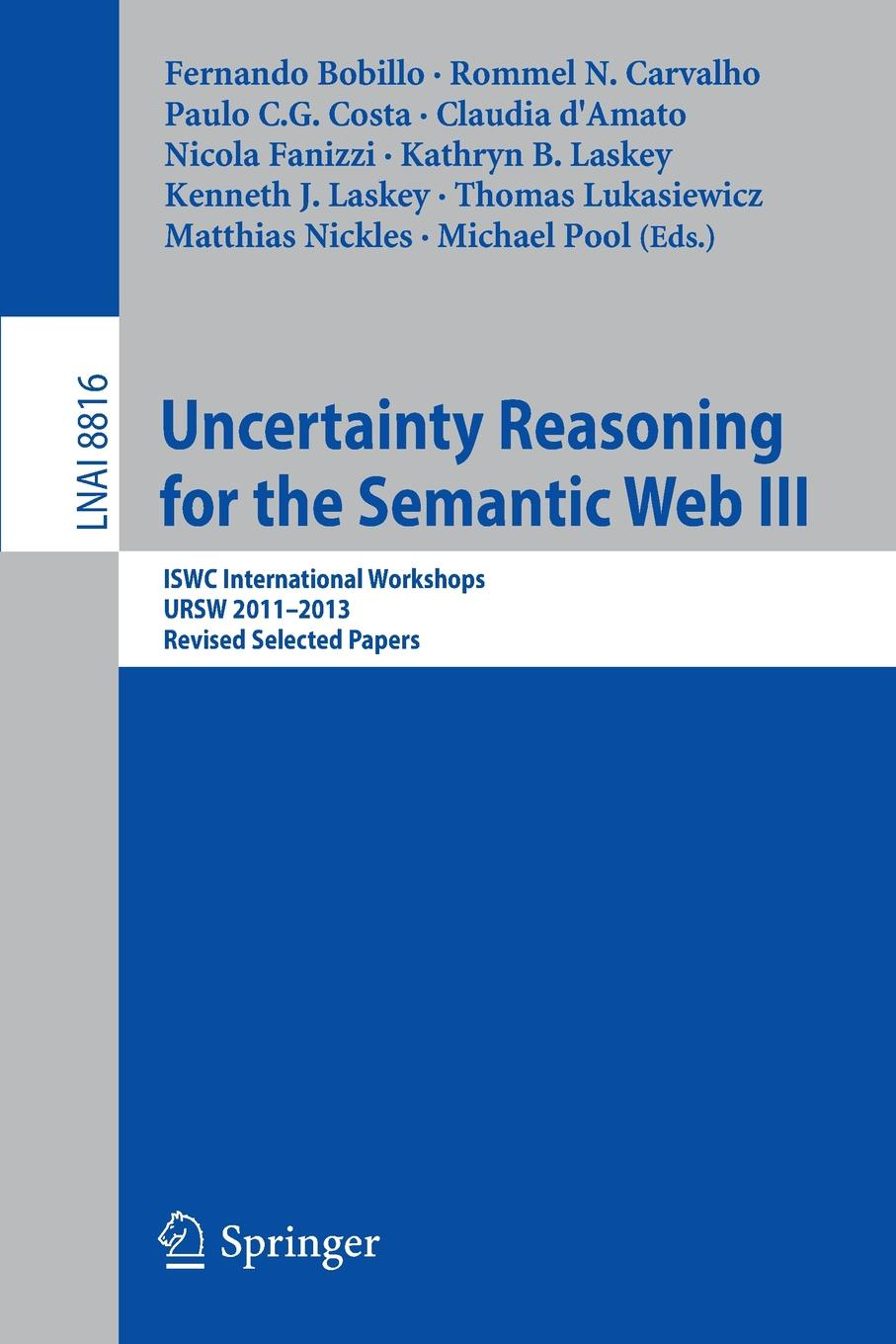 Uncertainty Reasoning for the Semantic Web III ISWC International Workshops URSW 2011-2013 Revised Selected Papers