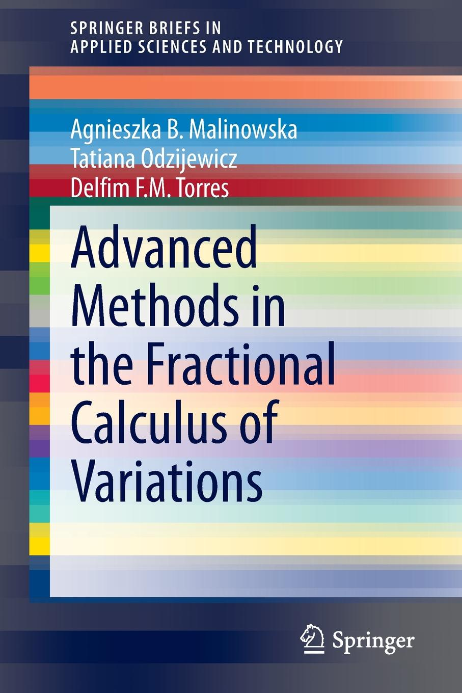 Agnieszka B. Malinowska, Tatiana Odzijewicz, Delfim F.M. Torres Advanced Methods in the Fractional Calculus of Variations stevan pilipovic fractional calculus with applications in mechanics wave propagation impact and variational principles