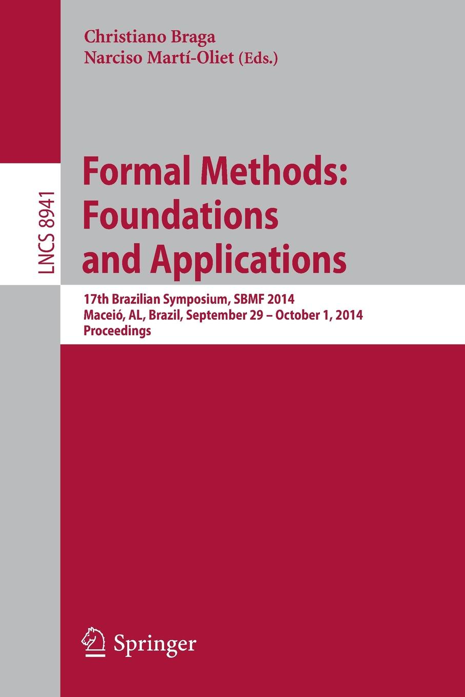 Formal Methods. Foundations and Applications : 17th Brazilian Symposium, SBMF 2014, Maceio, AL, Brazil, September 29--October 1, 2014. Proceedings angela henderson c family theories foundations and applications