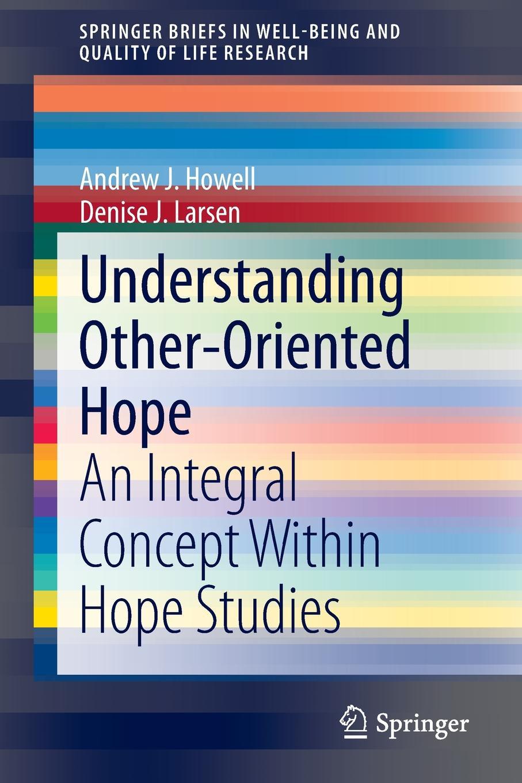 все цены на Andrew J. Howell, Denise J. Larsen Understanding Other-Oriented Hope. An Integral Concept Within Hope Studies онлайн