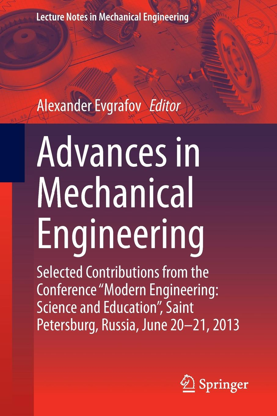 Advances in Mechanical Engineering. Selected Contributions from the Conference Modern Engineering: Science and Education, Saint Petersburg, Russia, June 20-21, 2013 j davim paulo mechanical engineering education