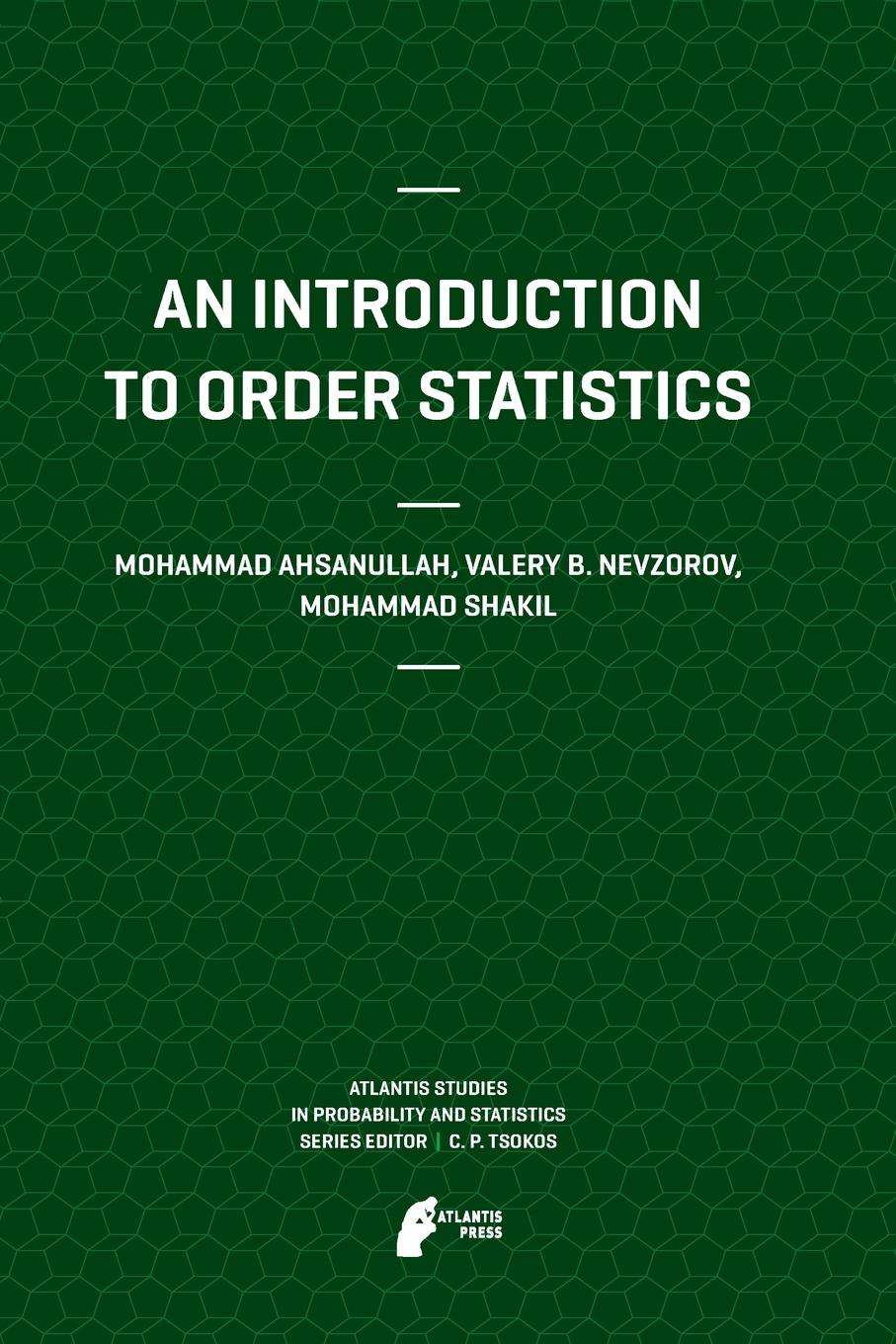 Mohammad Ahsanullah, Valery B Nevzorov, Mohammad Shakil An Introduction to Order Statistics michael crawley j statistics an introduction using r