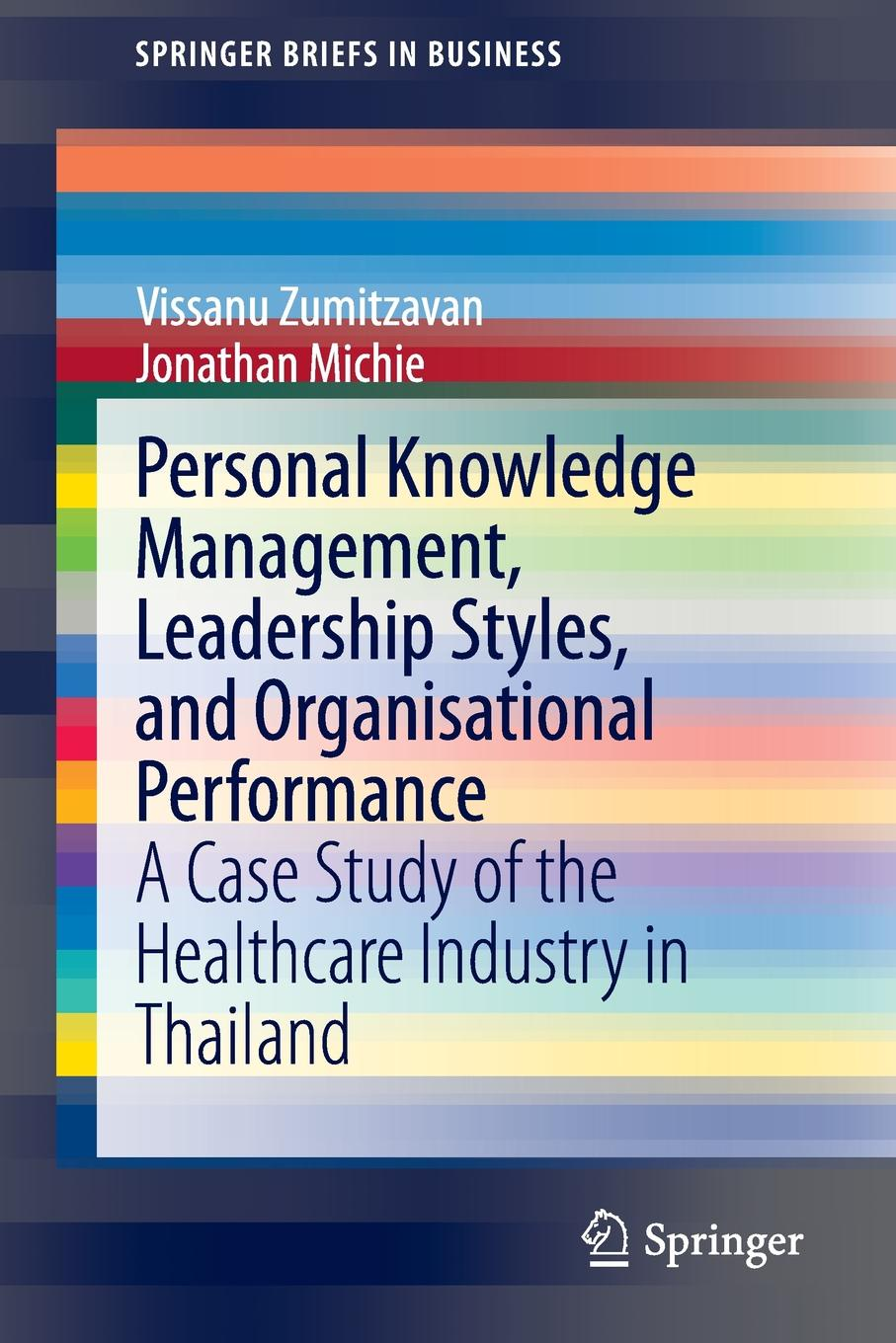 Vissanu Zumitzavan, Jonathan Michie Personal Knowledge Management, Leadership Styles, and Organisational Performance. A Case Study of the Healthcare Industry in Thailand
