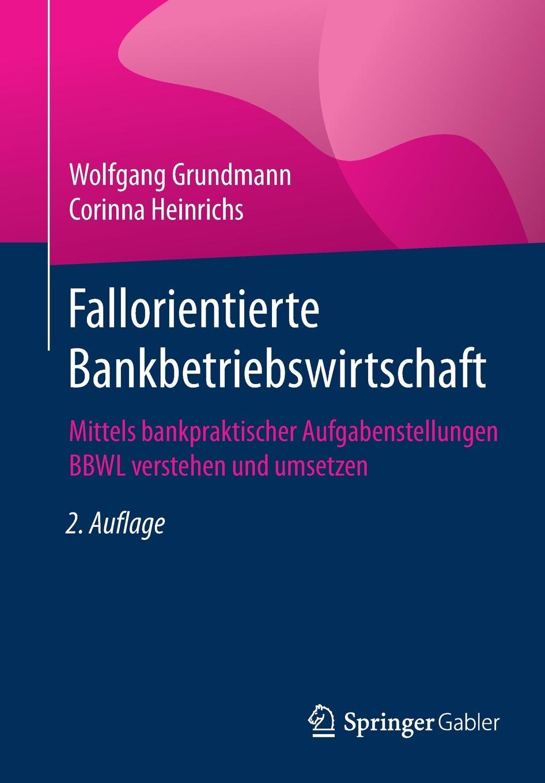 """Fallorientierte Bankbetriebswirtschaft. Mittels bankpraktischer Aufgabenstellungen BBWL verstehen und umsetzen Книга""""Fallorientierte Bankbetriebswirtschaft. Mittels..."""