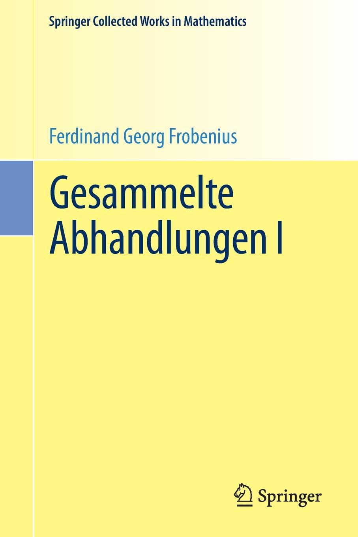 Ferdinand Georg Frobenius Gesammelte Abhandlungen I