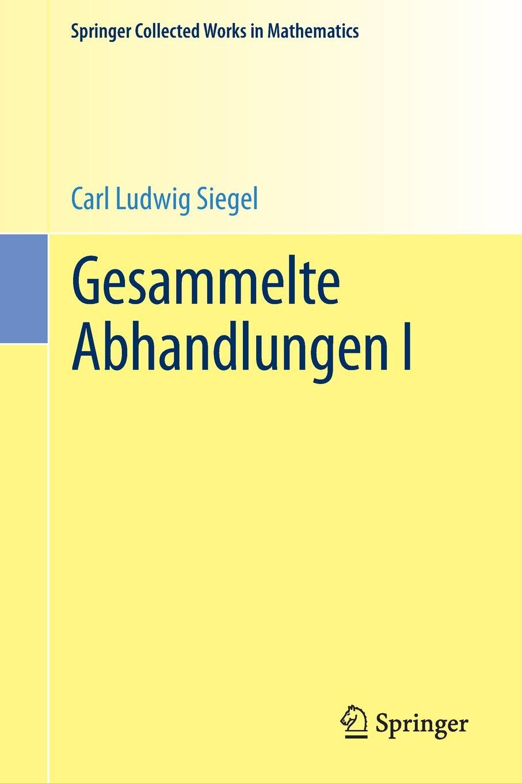 Carl Ludwig Siegel Gesammelte Abhandlungen I