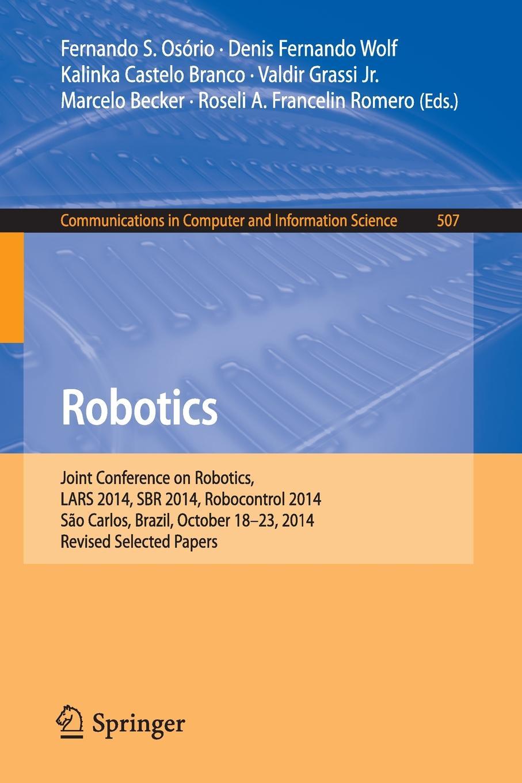 все цены на Robotics. Joint Conference on Robotics, LARS 2014, SBR 2014, Robocontrol 2014, Sao Carlos, Brazil, October 18-23, 2014. Revised Selected Papers онлайн