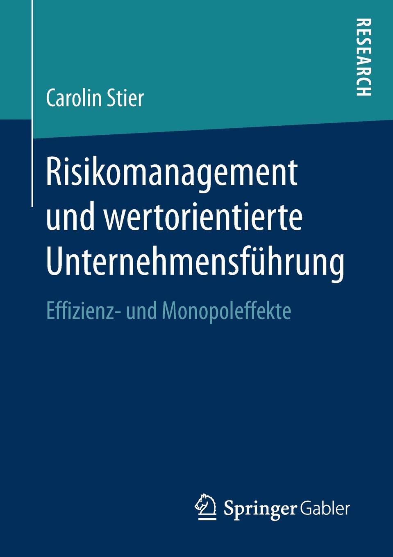 Carolin Stier Risikomanagement und wertorientierte Unternehmensfuhrung. Effizienz- und Monopoleffekte carolin wufka akquisitionscontrolling