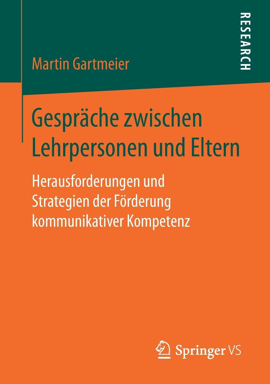 Martin Gartmeier Gesprache zwischen Lehrpersonen und Eltern. Herausforderungen Strategien der Forderung kommunikativer Kompetenz