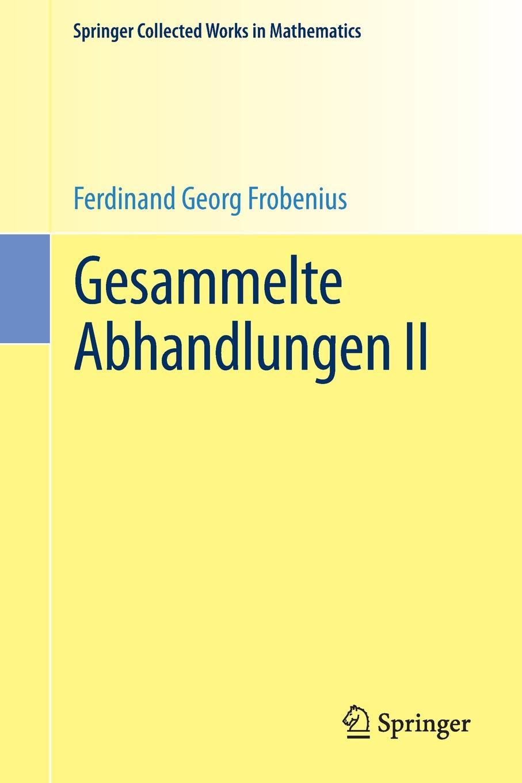 Ferdinand Georg Frobenius Gesammelte Abhandlungen II