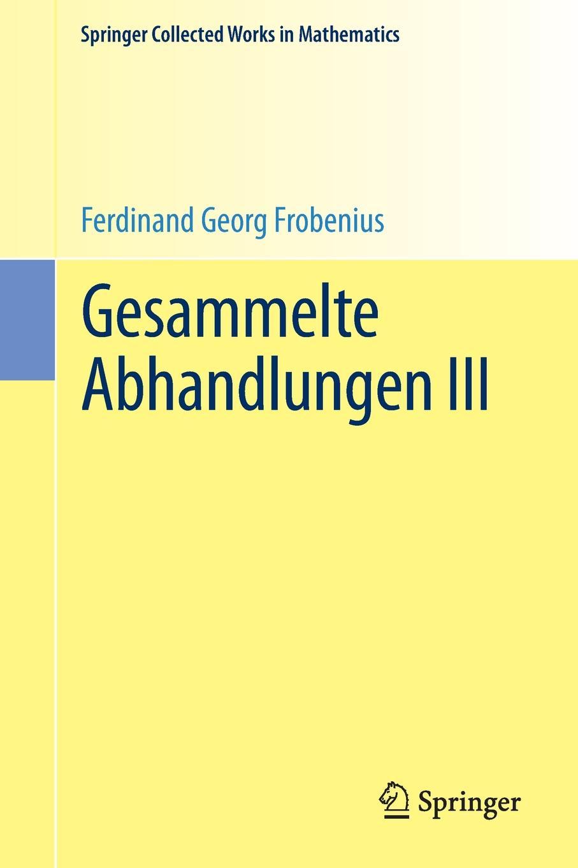 Ferdinand Georg Frobenius Gesammelte Abhandlungen III