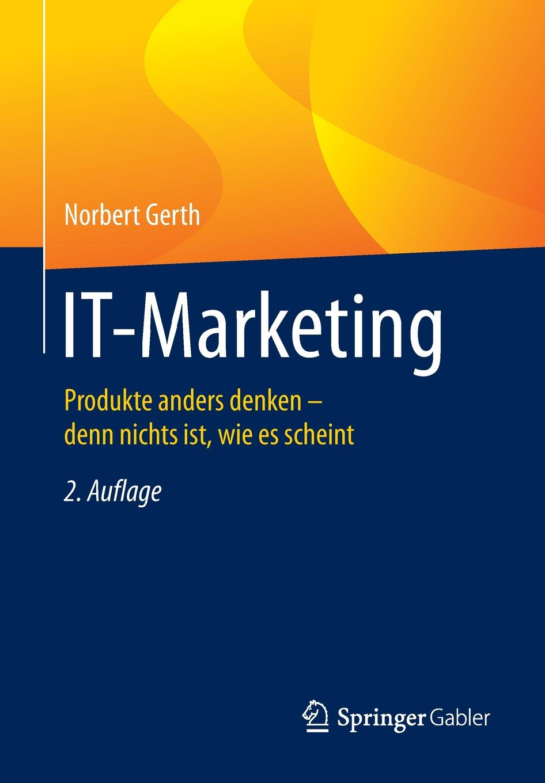 Norbert Gerth IT-Marketing. Produkte anders denken - denn nichts ist, wie es scheint