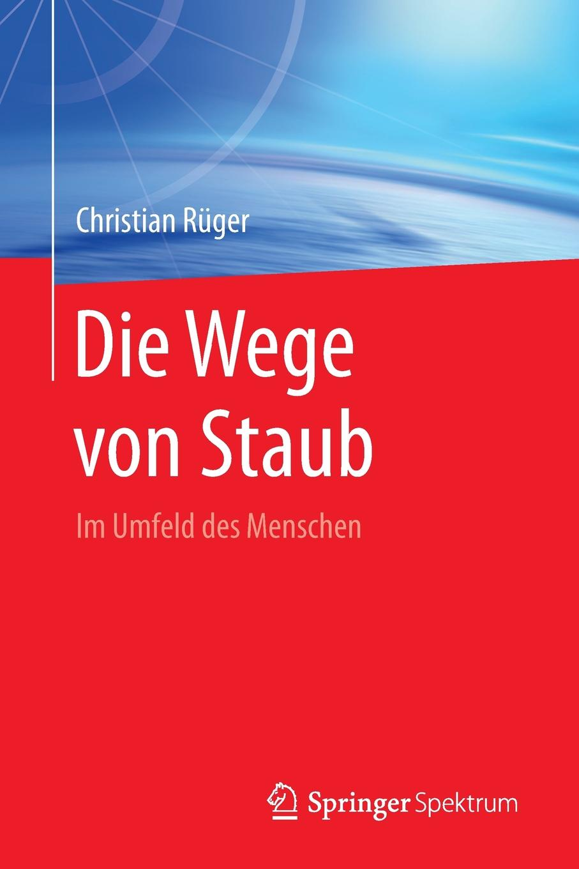 купить Christian Rüger Die Wege von Staub. Im Umfeld des Menschen по цене 5952 рублей