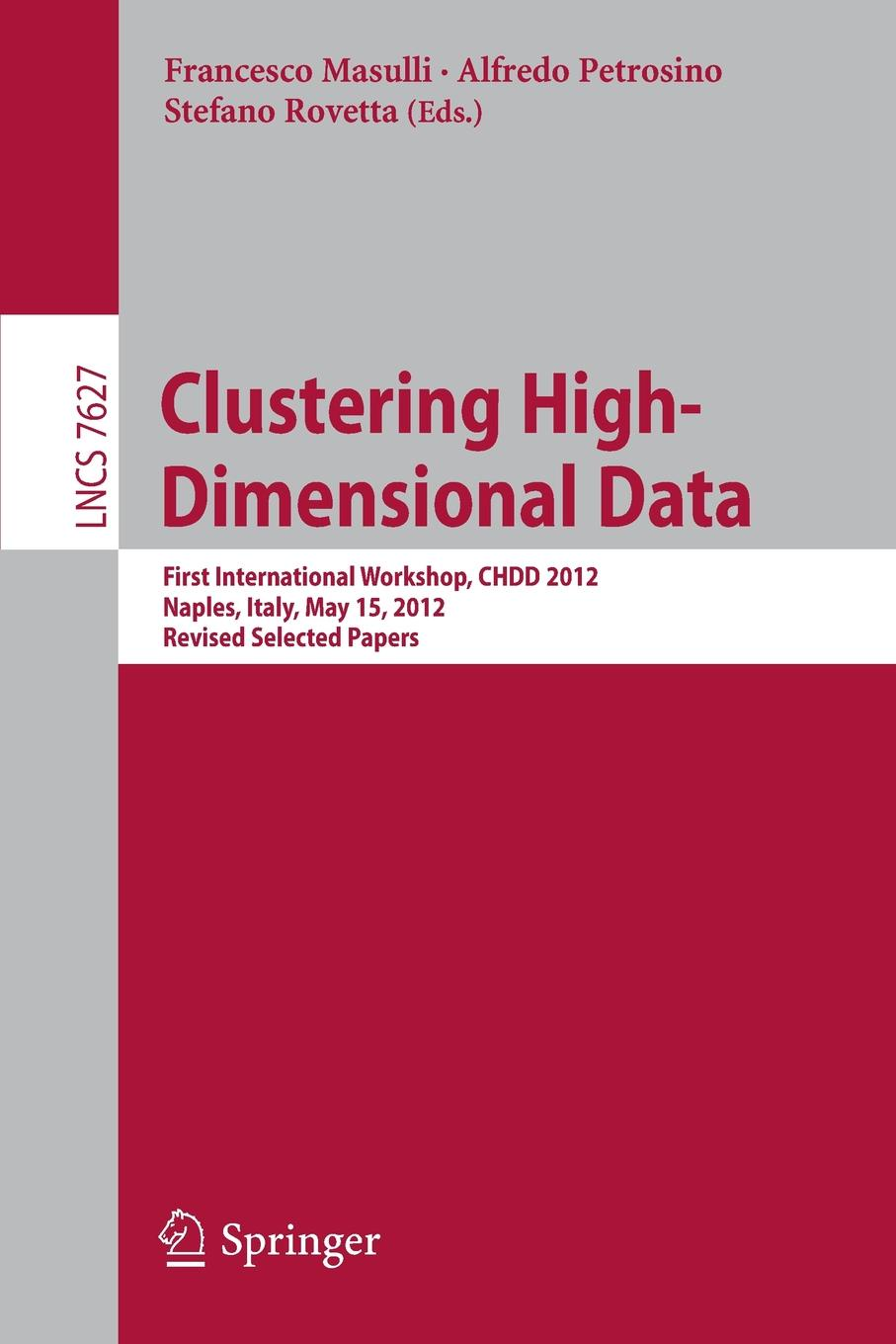 Clustering High--Dimensional Data. First International Workshop, CHDD 2012, Naples, Italy, May 15, 2012, Revised Selected Papers hybrid models for high dimensional clustering and pattern discovery