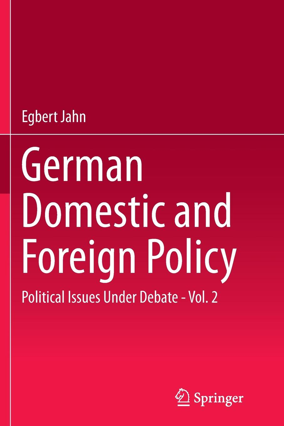 Egbert Jahn German Domestic and Foreign Policy. Political Issues Under Debate - Vol. 2 отсутствует the foreign quarterly review vol 2 3