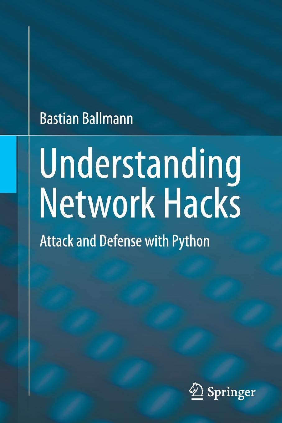Bastian Ballmann Understanding Network Hacks. Attack and Defense with Python danny briere wireless network hacks and mods for dummies