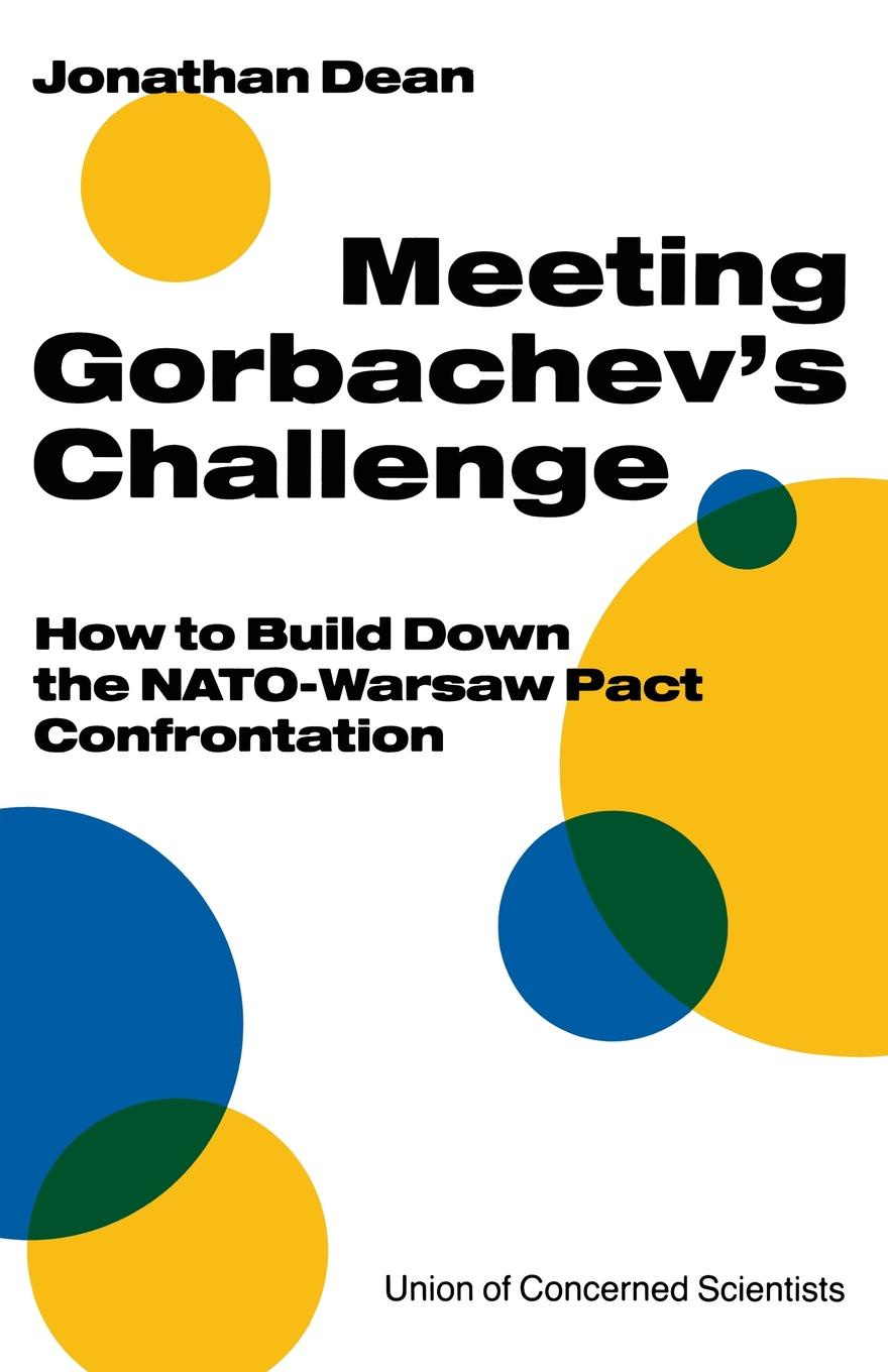 Jonathan Dean Meeting Gorbachev's Challenge. How to Build Down the NATO-Warsaw Pact Confrontation blood pact