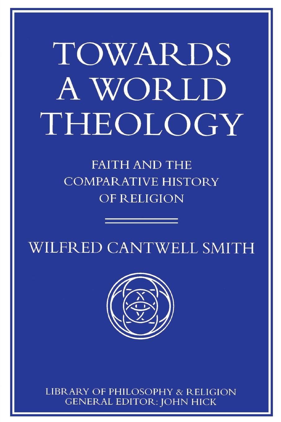 W. Smith Towards a World Theology. Faith and the Comparative History of Religion victor a shepherd the nature and function of faith in the theology of john calvin