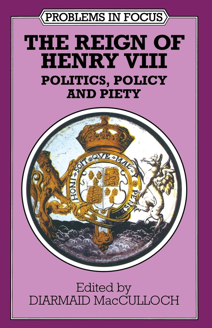 The Reign of Henry VIII. Politics, Policy and Piety who was henry viii