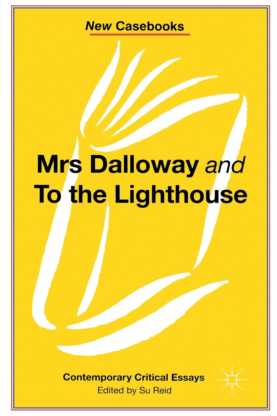Susan Reid Mrs Dalloway and to the Lighthouse, Virginia Woolf woolf v to the lighthouse