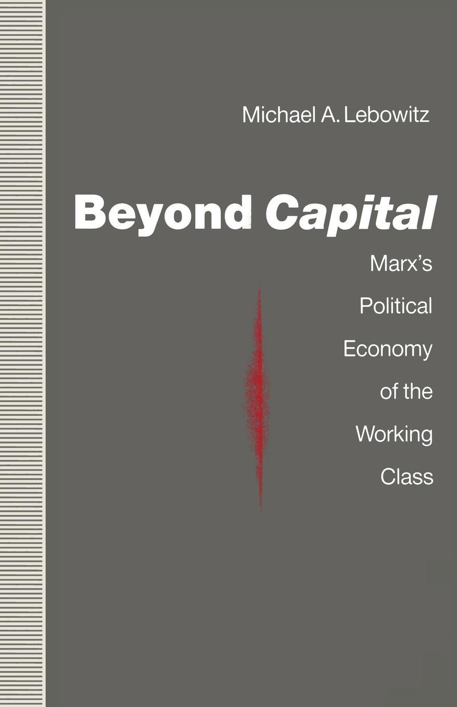 купить Michael A. Lebowitz Beyond Capital. Marx's Political Economy of the Working Class по цене 6564 рублей
