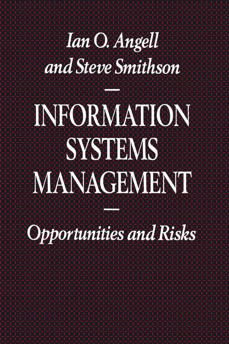 лучшая цена Ian O. Angell, Steve Smithson Information Systems Management. Opportunities and Risks