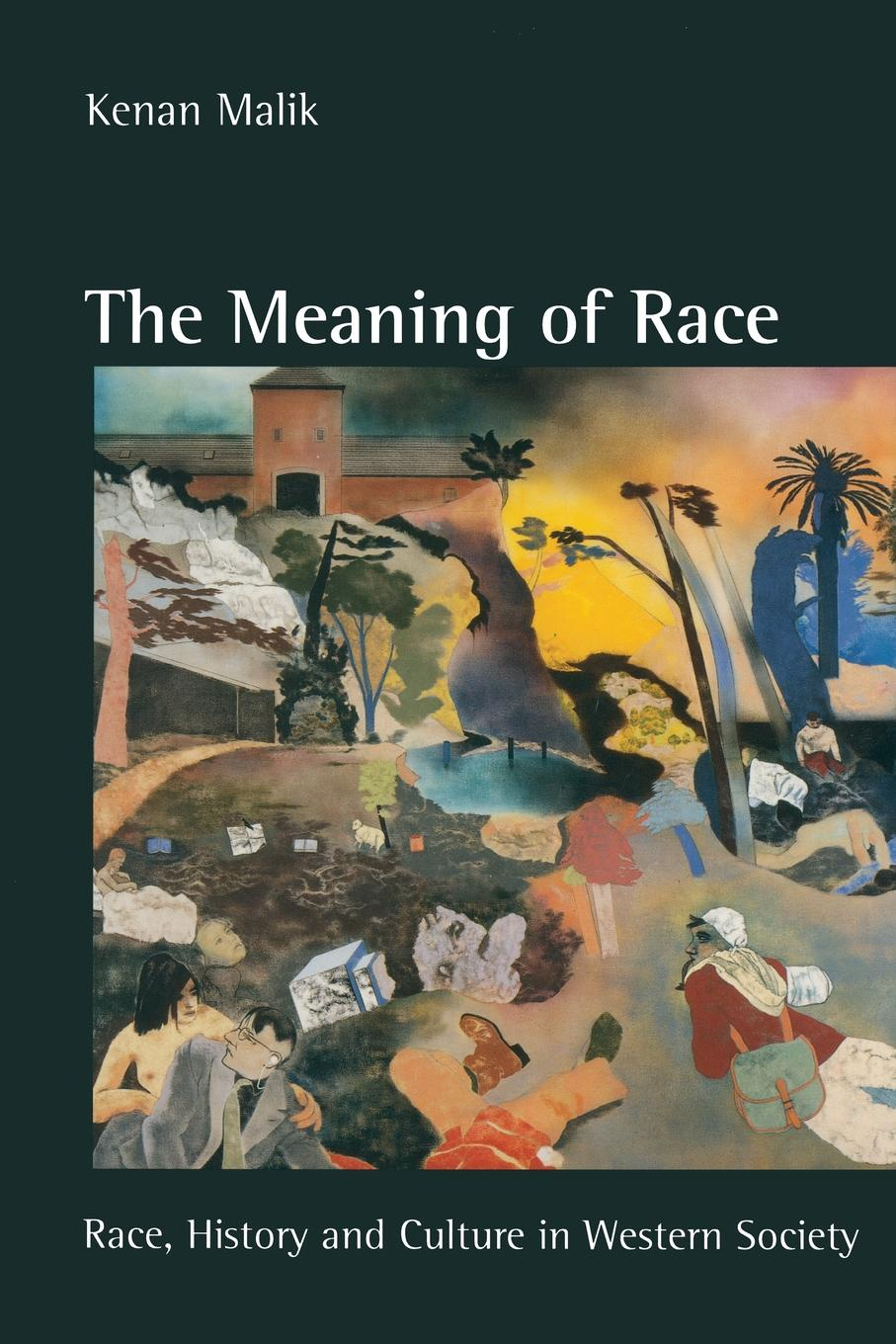 Kenan Malik The Meaning of Race. Race, History and Culture in Western Society colour and culture practice and meaning from antiquity to abstraction