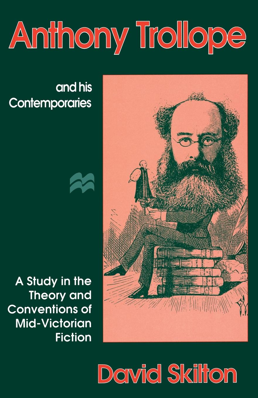 David Skilton Anthony Trollope and his Contemporaries. A Study in the Theory and Conventions of Mid-Victorian Fiction anthony trollope autobiography of anthony trollope