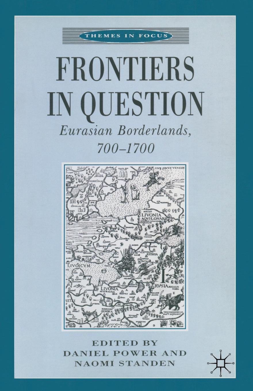 Frontiers in Question. Eurasian Borderlands, 700-1700