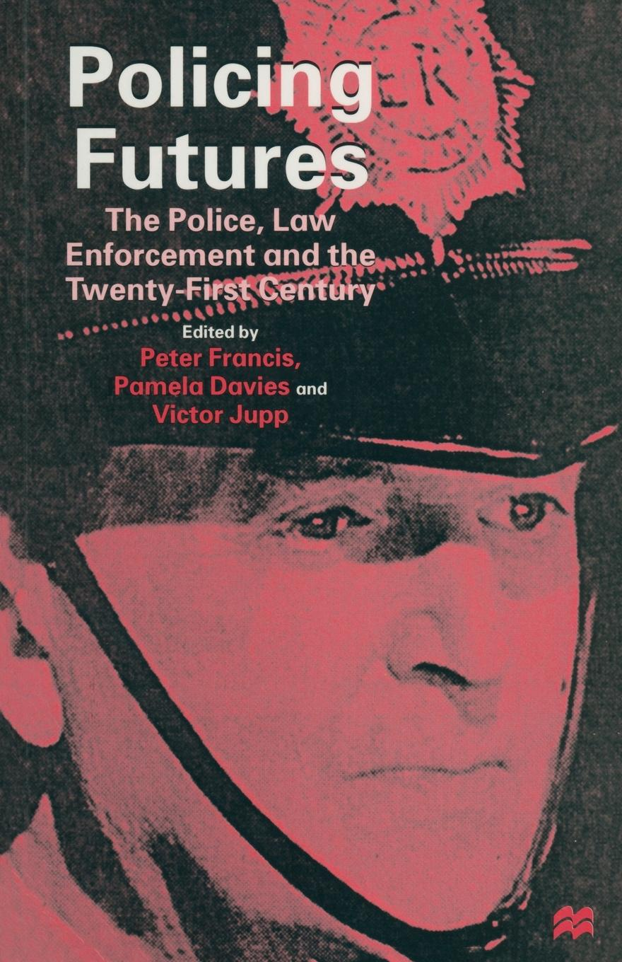Policing Futures. The Police, Law Enforcement and the Twenty-First Century mark philps kingdom come essential theology for the twenty first century