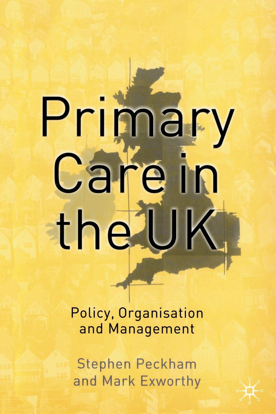 Stephen Peckham, Mark Exworthy Primary Care in the UK. Policy, Organisation and Management stephen gumboh decentralization policy implementation in zambia