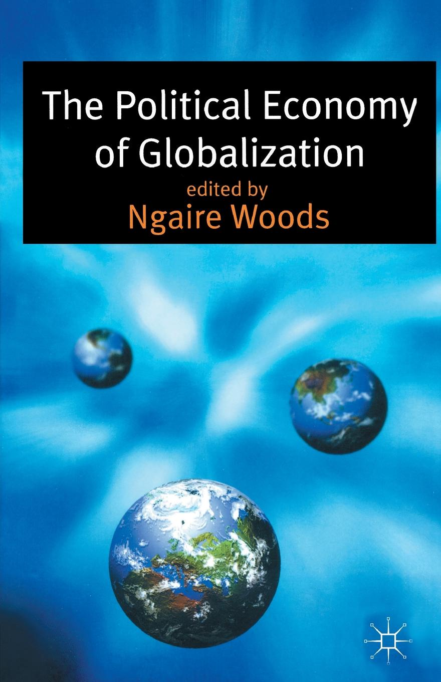 Ngaire Woods The Political Economy of Globalization barrie axford theories of globalization