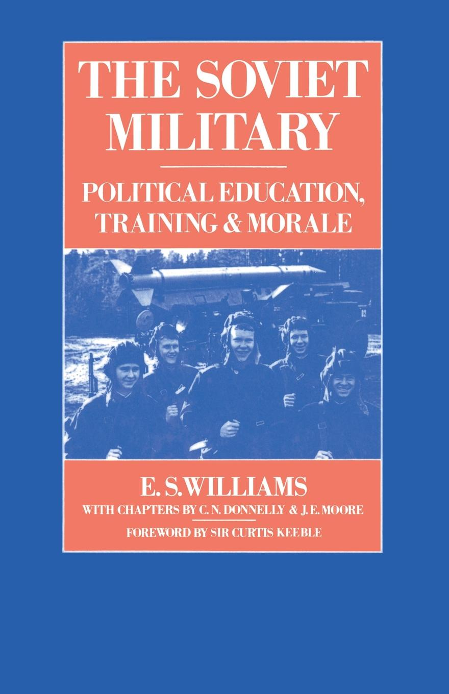 E.S. Williams, C.N. Donnelly, J.E. Moore The Soviet Military. Political Education, Training and Morale j f donnelly james dsw donnelly edgar w jenkins science education policy professionalism and change