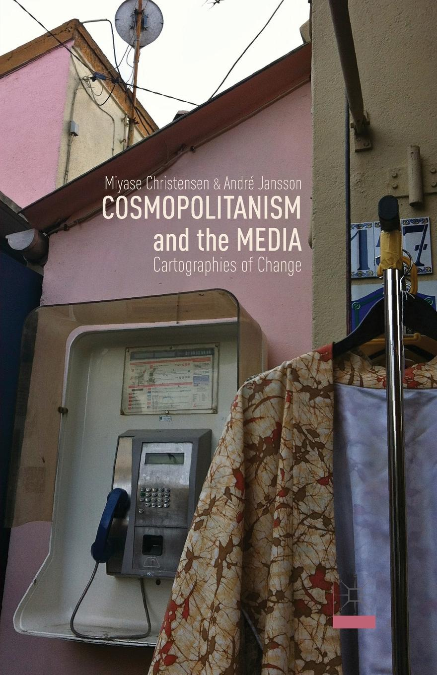 M. Christensen, A. Jansson Cosmopolitanism and the Media. Cartographies of Change