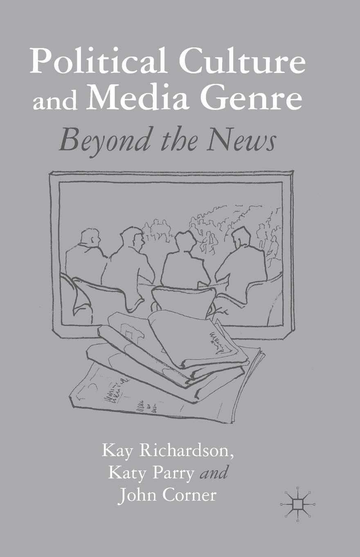 K. Richardson, Parry, J. Corner Political Culture and Media Genre. Beyond the News