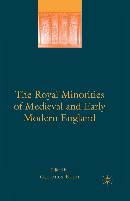 Charles Beem The Royal Minorities of Medieval and Early Modern England matthew j smith performance and religion in early modern england stage cathedral wagon street