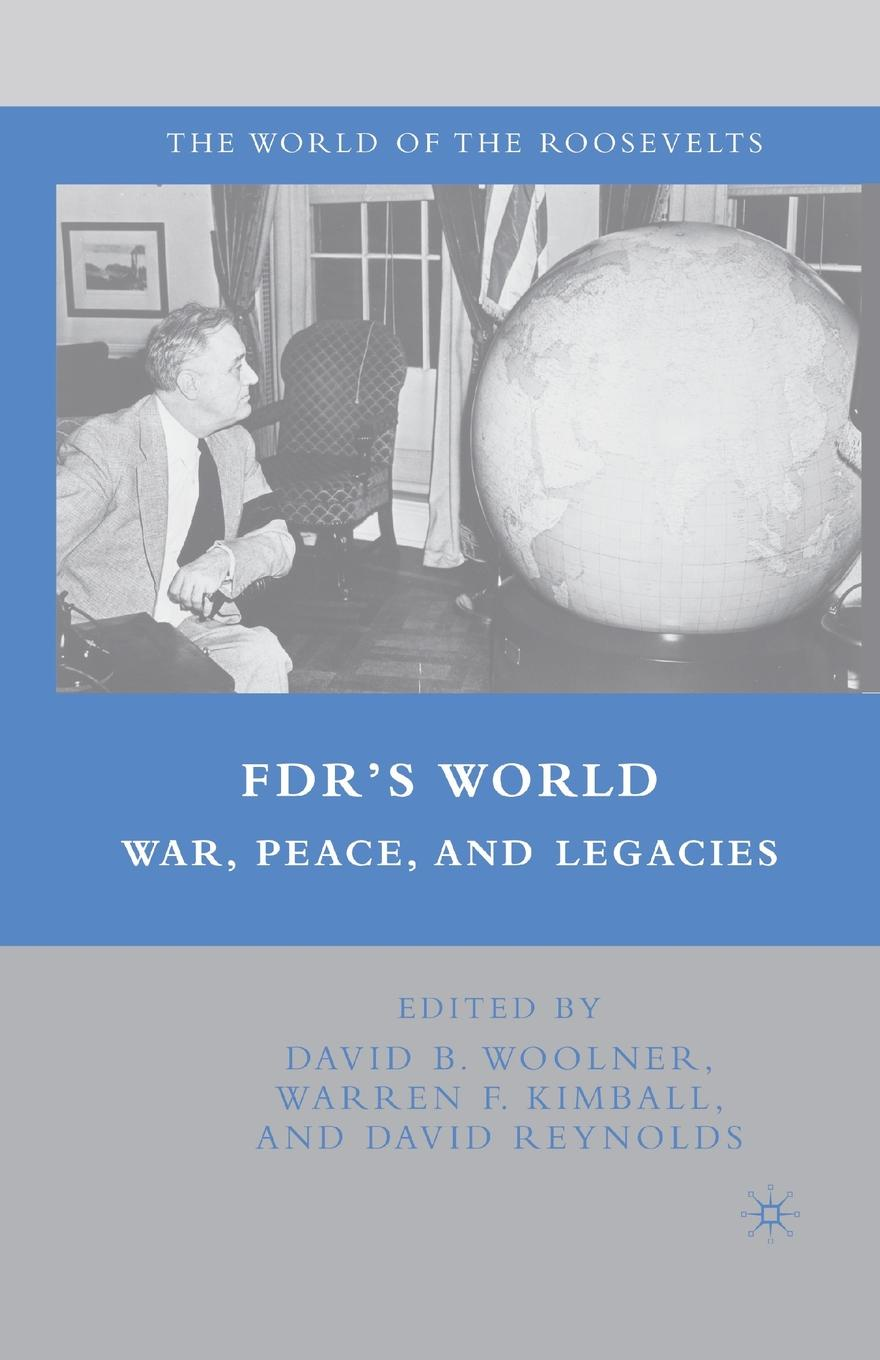 D. Woolner, W. Kimball, D. Reynolds FDR's World. War, Peace, and Legacies shakespeare and emotions inheritances enactments legacies