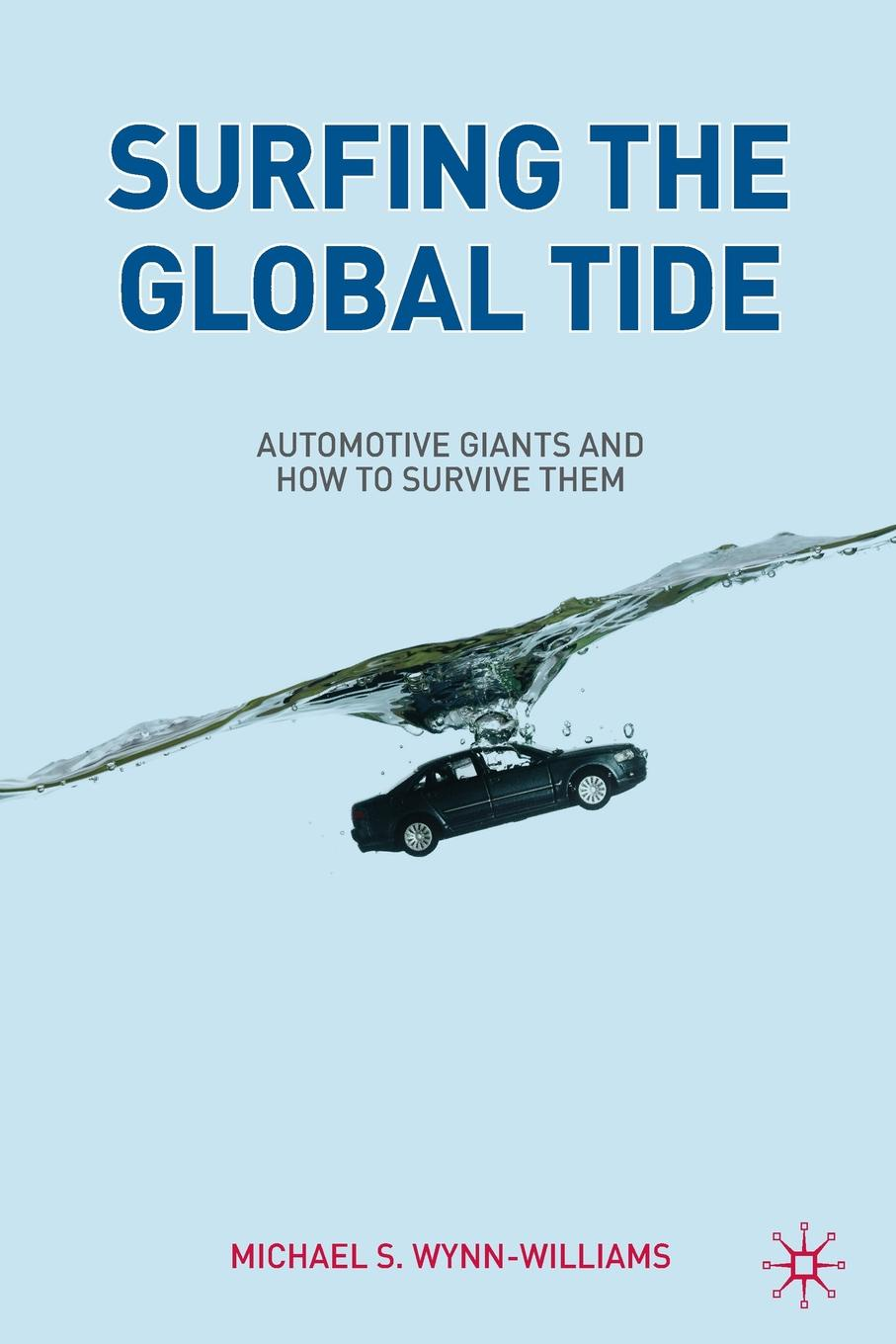 M. Wynn-Williams Surfing the Global Tide. Automotive Giants and How to Survive Them janine brooks how to survive dental performance difficulties