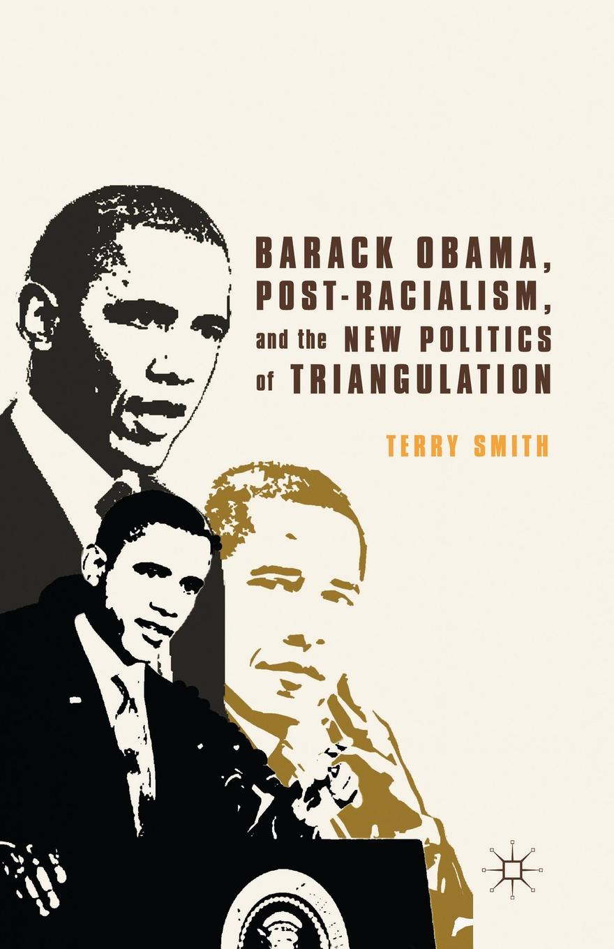 T. Smith Barack Obama, Post-Racialism, and the New Politics of Triangulation barack obama the wit and wisdom of barack obama a book of quotations