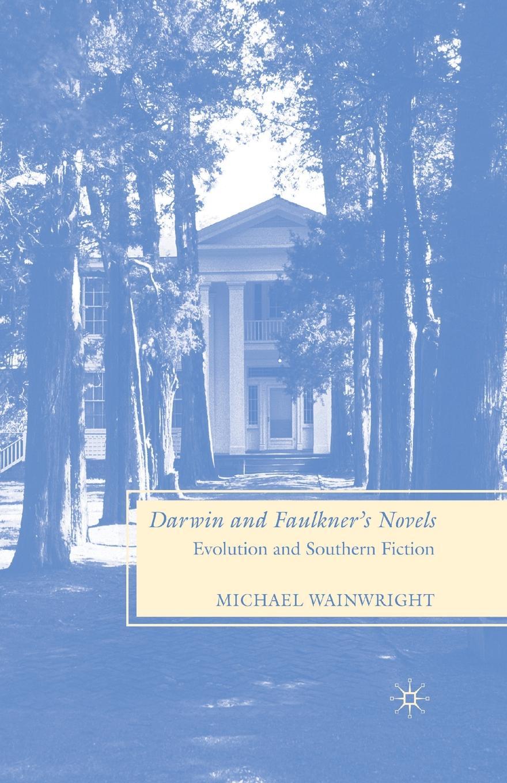 M. Wainwright Darwin and Faulkner's Novels. Evolution and Southern Fiction недорго, оригинальная цена