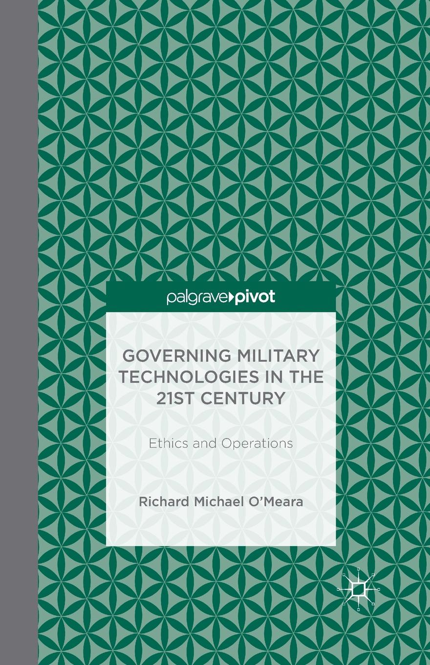 R. O'Meara, Linden Peach Governing Military Technologies in the 21st Century. Ethics and Operations john shook r the god debates a 21st century guide for atheists and believers and everyone in between