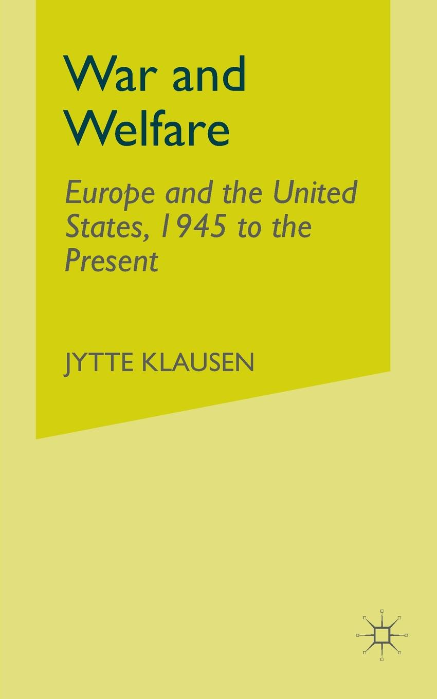 J. Klausen War and Welfare. Europe and the United States, 1945 to the Present