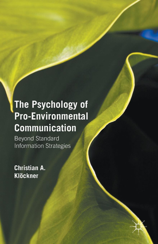 Christian A. Klöckner The Psychology of Pro-Environmental Communication. Beyond Standard Information Strategies mohammad moazen and reza kafipour communication strategies