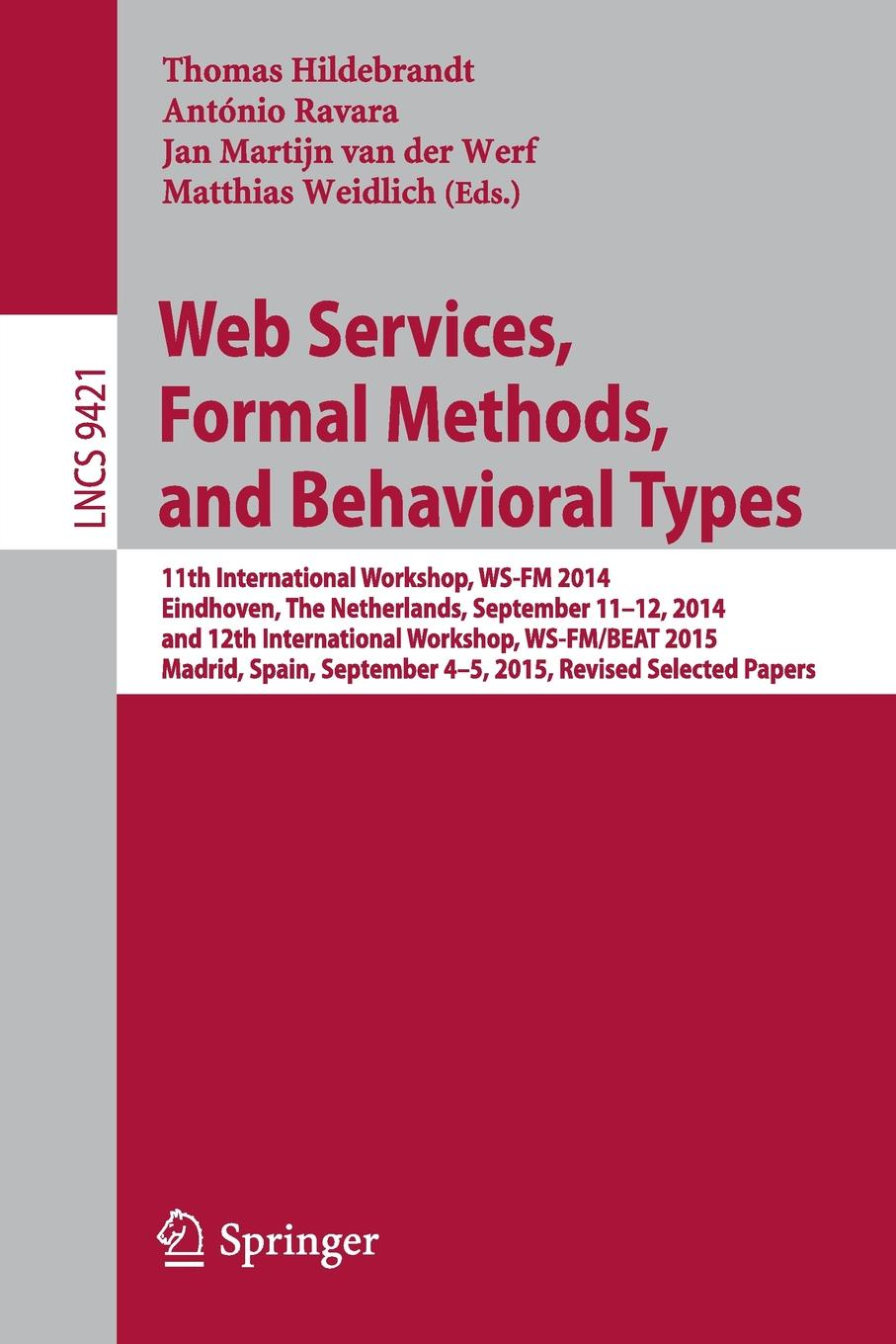Web Services, Formal Methods, and Behavioral Types. 11th International Workshop, WS-FM 2014, Eindhoven, The Netherlands, September 11-12, 2014, and 12th International Workshop, WS-FM/BEAT 2015, Madrid, Spain, September 4-5, 2015, Revis... 2015 2015 2014 page 5