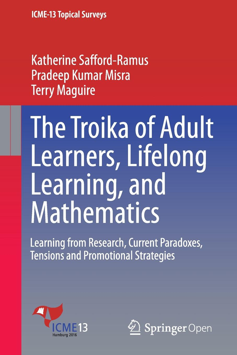 Katherine Safford-Ramus, Pradeep Kumar Misra, Terry Maguire The Troika of Adult Learners, Lifelong Learning, and Mathematics. Learning from Research, Current Paradoxes, Tensions and Promotional Strategies terry mclaughlin learning curve