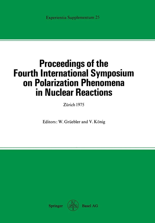 лучшая цена Grüebler, König Proceedings of the Fourth International Symposium on Polarization Phenomena in Nuclear Reactions
