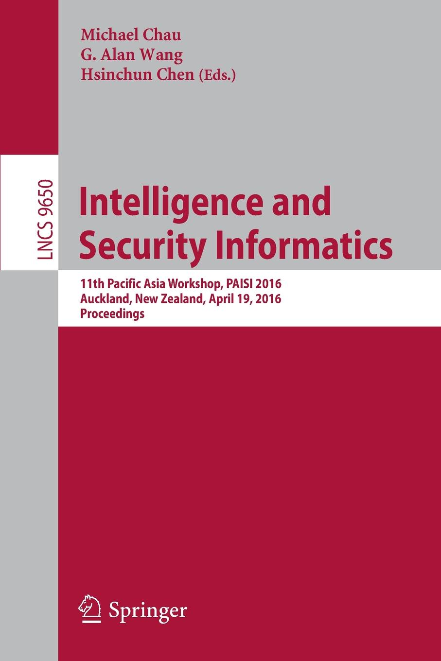 Intelligence and Security Informatics. 11th Pacific Asia Workshop. PAISI 2016, Auckland, New Zealand, April 19, 2016, Proceedings 2016 new